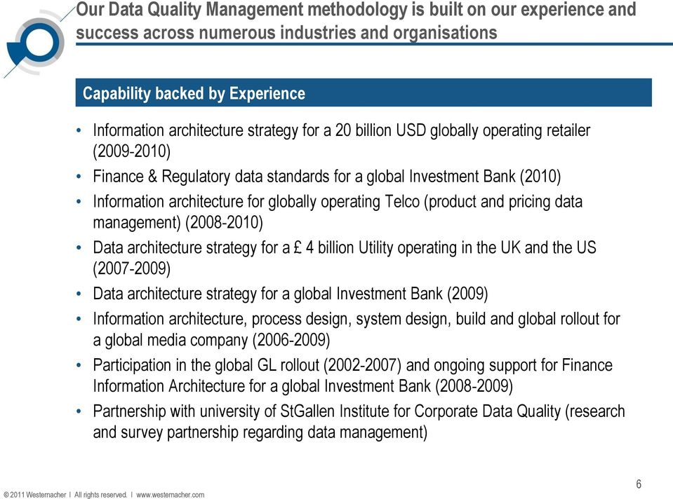 data management) (2008-2010) Data architecture strategy for a 4 billion Utility operating in the UK and the US (2007-2009) Data architecture strategy for a global Investment Bank (2009) Information