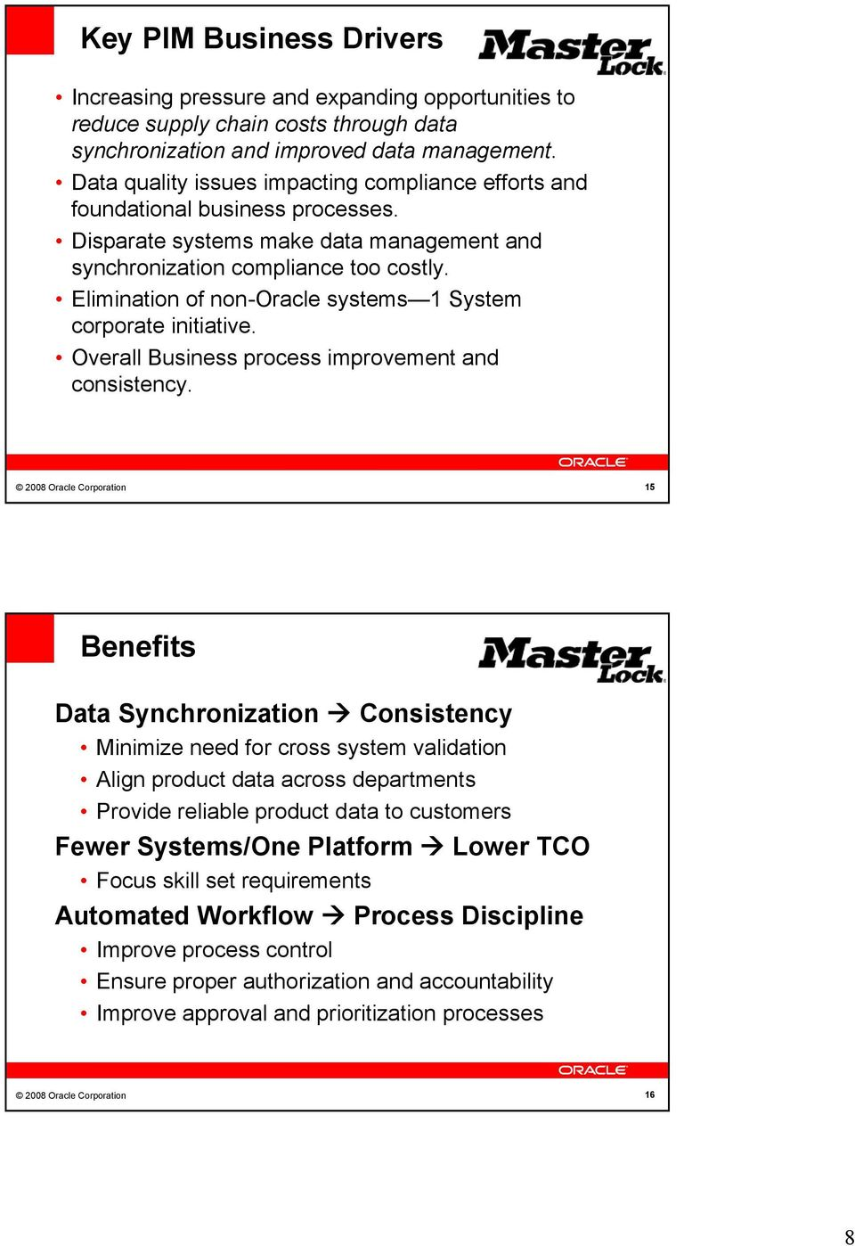Elimination of non-oracle systems 1 System corporate initiative. Overall Business process improvement and consistency.