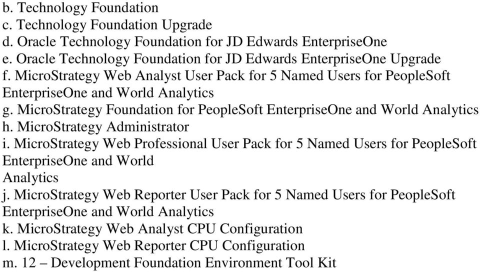 MicroStrategy Administrator i. MicroStrategy Web Professional User Pack for 5 Named Users for PeopleSoft EnterpriseOne and World Analytics j.
