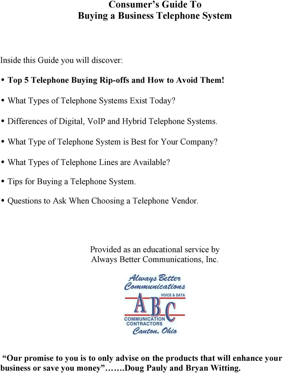 What Types of Telephone Lines are Available? Tips for Buying a Telephone System. Questions to Ask When Choosing a Telephone Vendor.