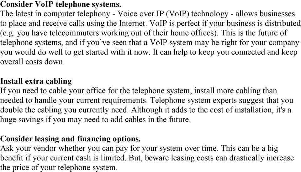 This is the future of telephone systems, and if you ve seen that a VoIP system may be right for your company you would do well to get started with it now.
