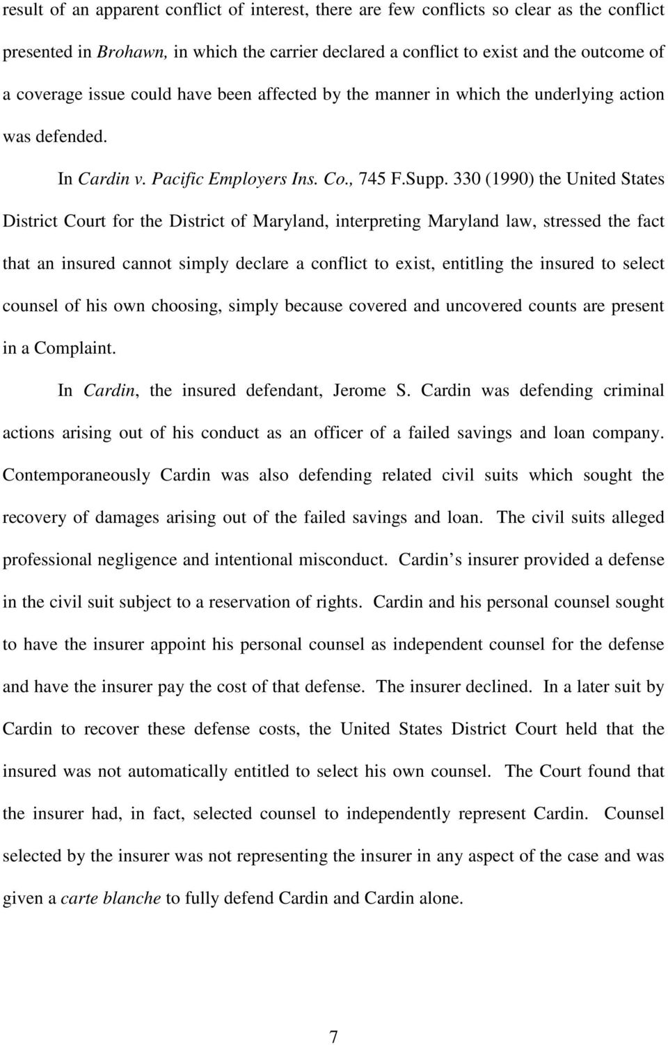 330 (1990) the United States District Court for the District of Maryland, interpreting Maryland law, stressed the fact that an insured cannot simply declare a conflict to exist, entitling the insured