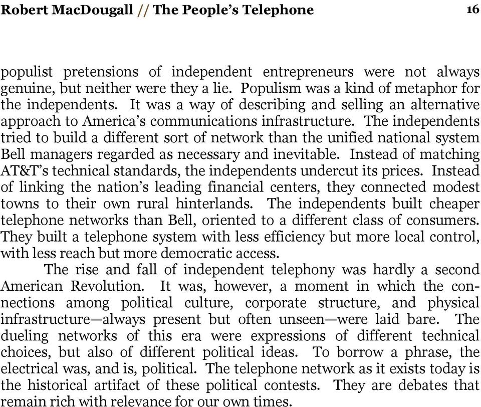 The independents tried to build a different sort of network than the unified national system Bell managers regarded as necessary and inevitable.