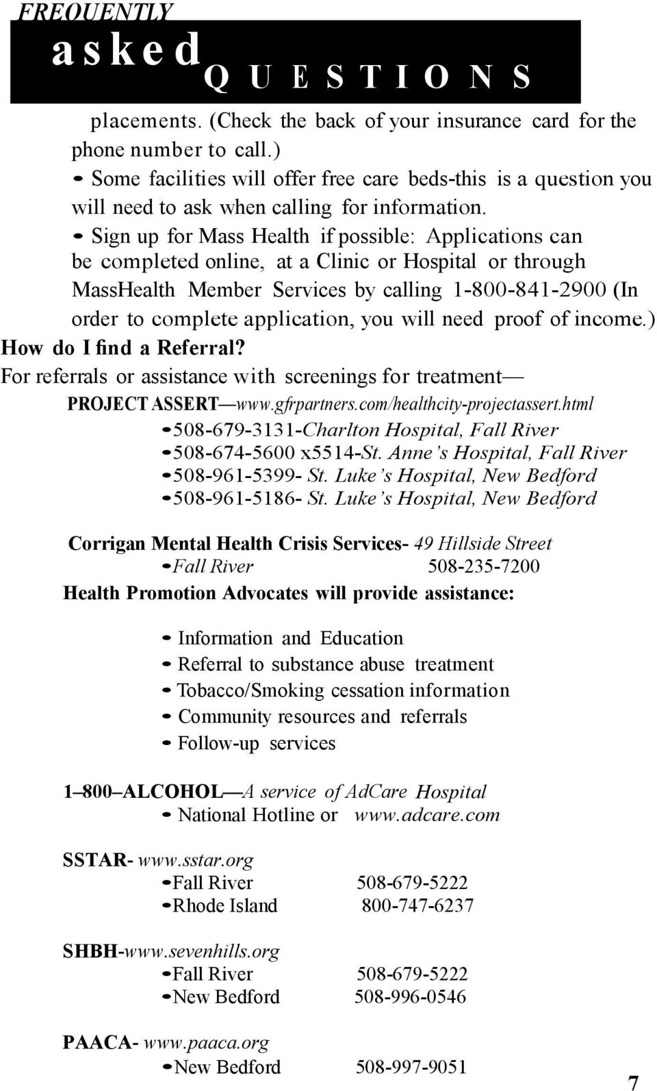 Sign up for Mass Health if possible: Applications can be completed online, at a Clinic or Hospital or through MassHealth Member Services by calling 1-800-841-2900 (In order to complete application,