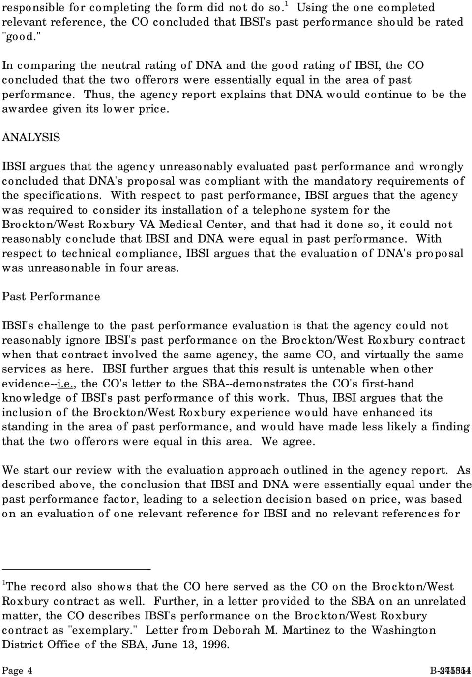 Thus, the agency report explains that DNA would continue to be the awardee given its lower price.