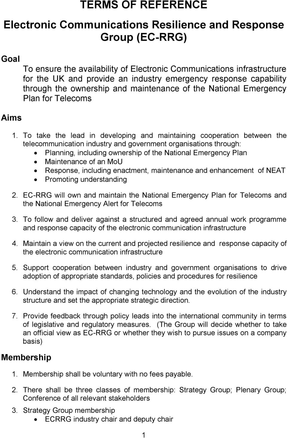 To take the lead in developing and maintaining cooperation between the telecommunication industry and government organisations through: Planning, including ownership of the National Emergency Plan