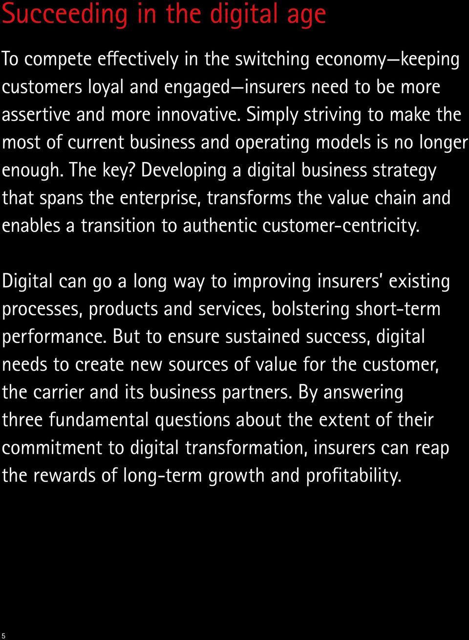 Developing a digital business strategy that spans the enterprise, transforms the value chain and enables a transition to authentic customer-centricity.
