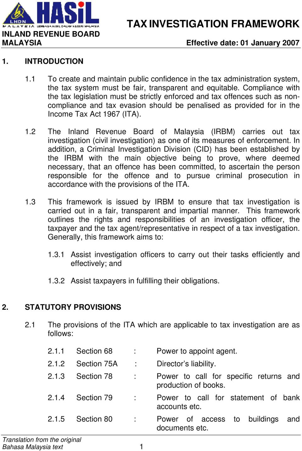 67 (ITA). 1.2 The Inland Revenue Board of Malaysia (IRBM) carries out tax investigation (civil investigation) as one of its measures of enforcement.