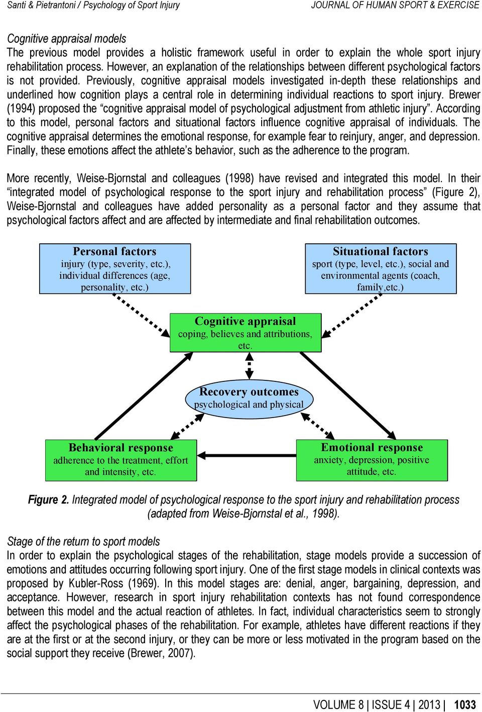 Previously, cognitive appraisal models investigated in-depth these relationships and underlined how cognition plays a central role in determining individual reactions to sport injury.