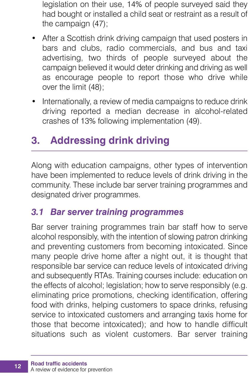 to report those who drive while over the limit (48); Internationally, a review of media campaigns to reduce drink driving reported a median decrease in alcohol-related crashes of 13% following