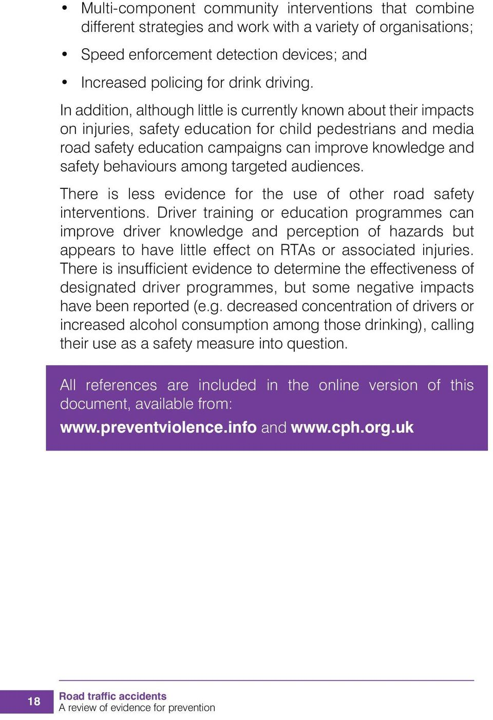 behaviours among targeted audiences. There is less evidence for the use of other road safety interventions.
