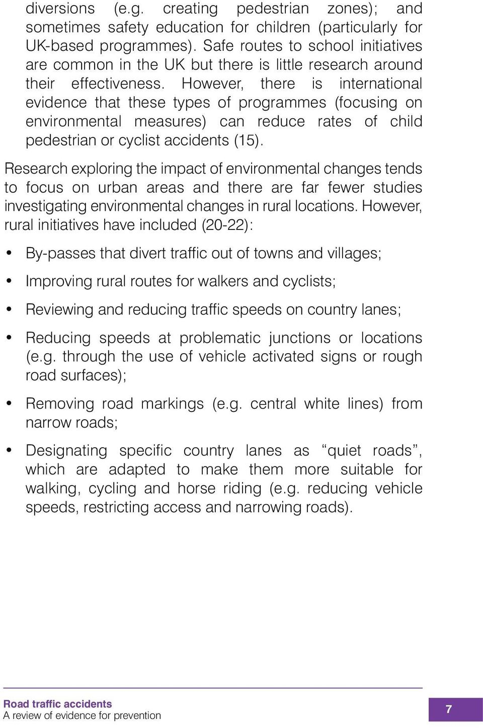 However, there is international evidence that these types of programmes (focusing on environmental measures) can reduce rates of child pedestrian or cyclist accidents (15).