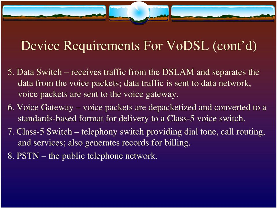 network, voice packets are sent to the voice gateway. 6.