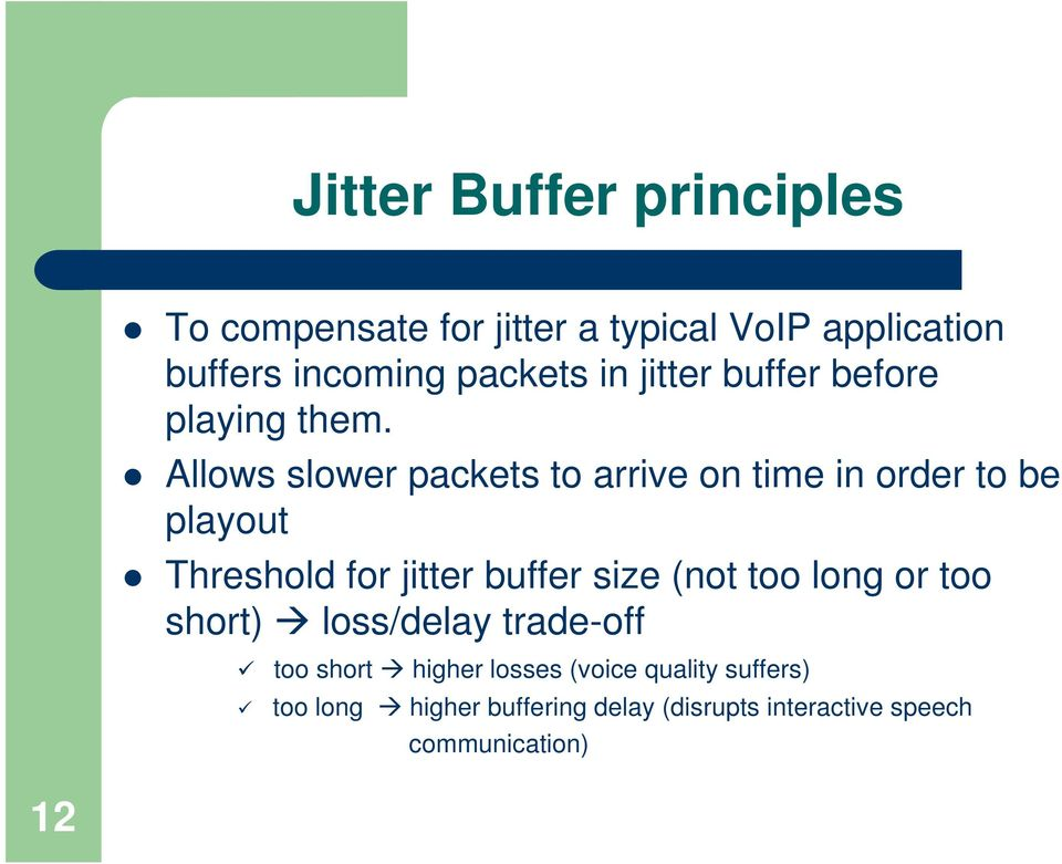 Allows slower packets to arrive on time in order to be playout Threshold for jitter buffer size (not