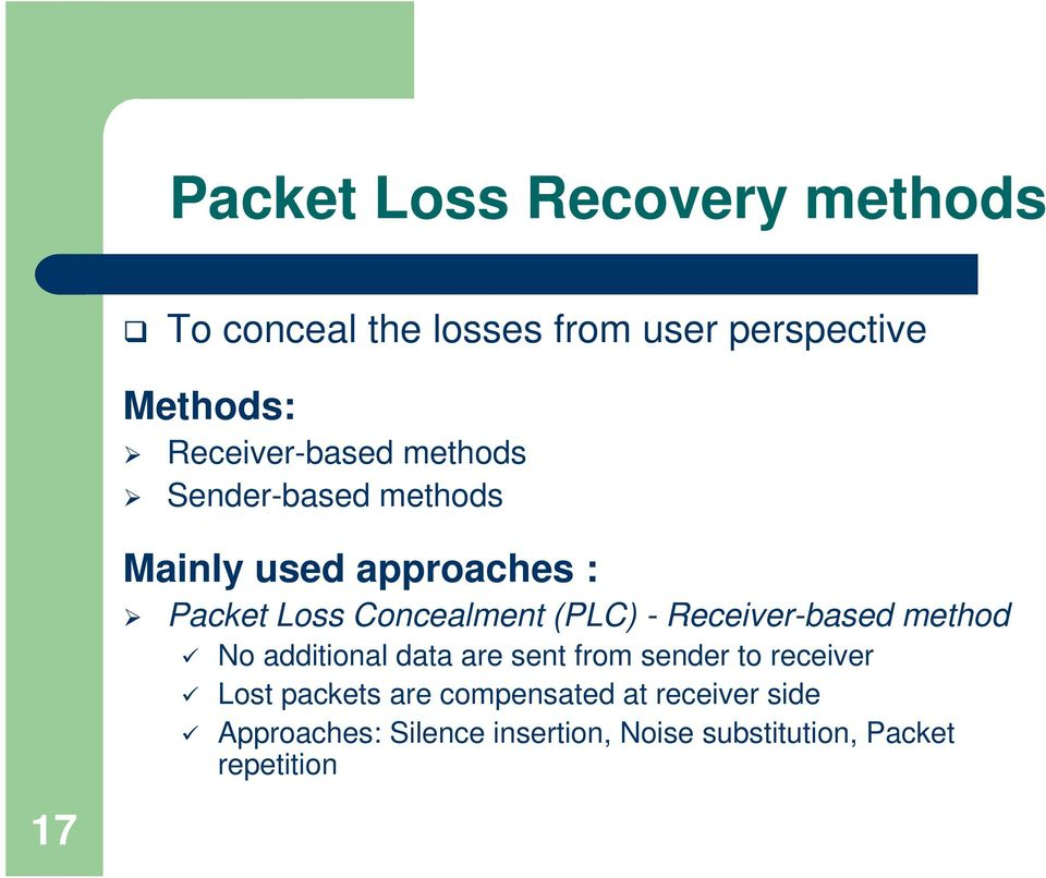 Concealment (PLC) - Receiver-based method No additional data are sent from sender to receiver