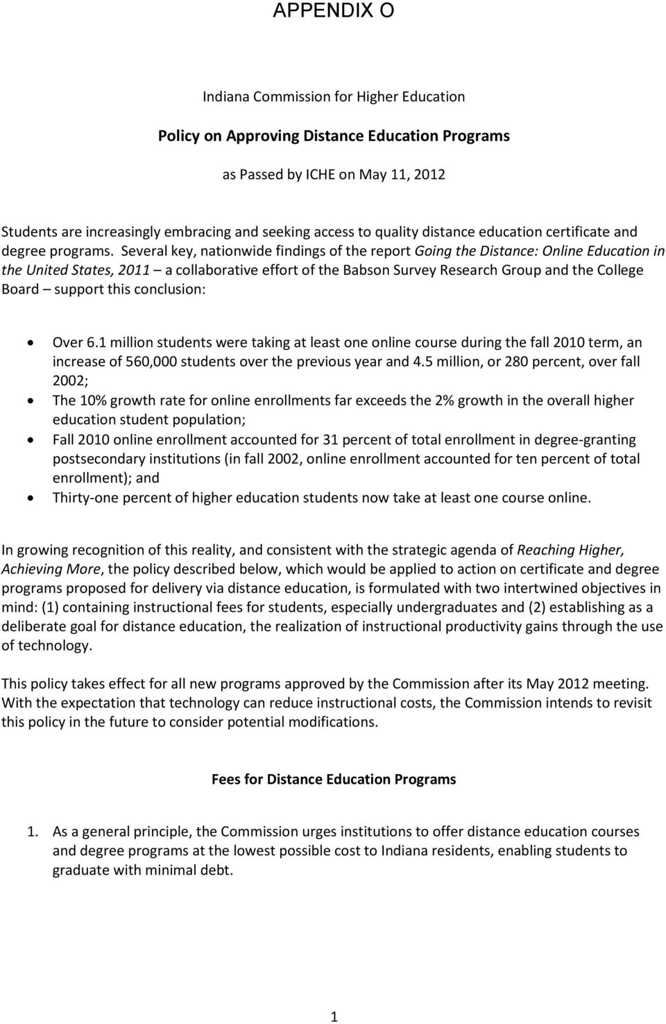 Several key, nationwide findings of the report Going the Distance: Online Education in the United States, 2011 a collaborative effort of the Babson Survey Research Group and the College Board support