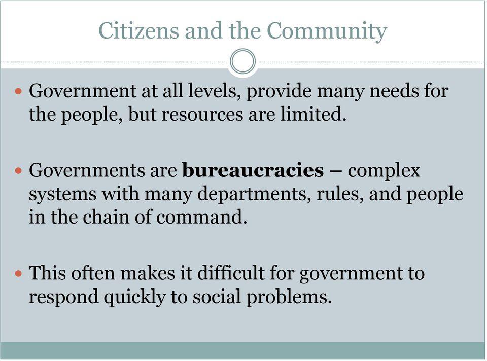 Governments are bureaucracies complex systems with many departments,