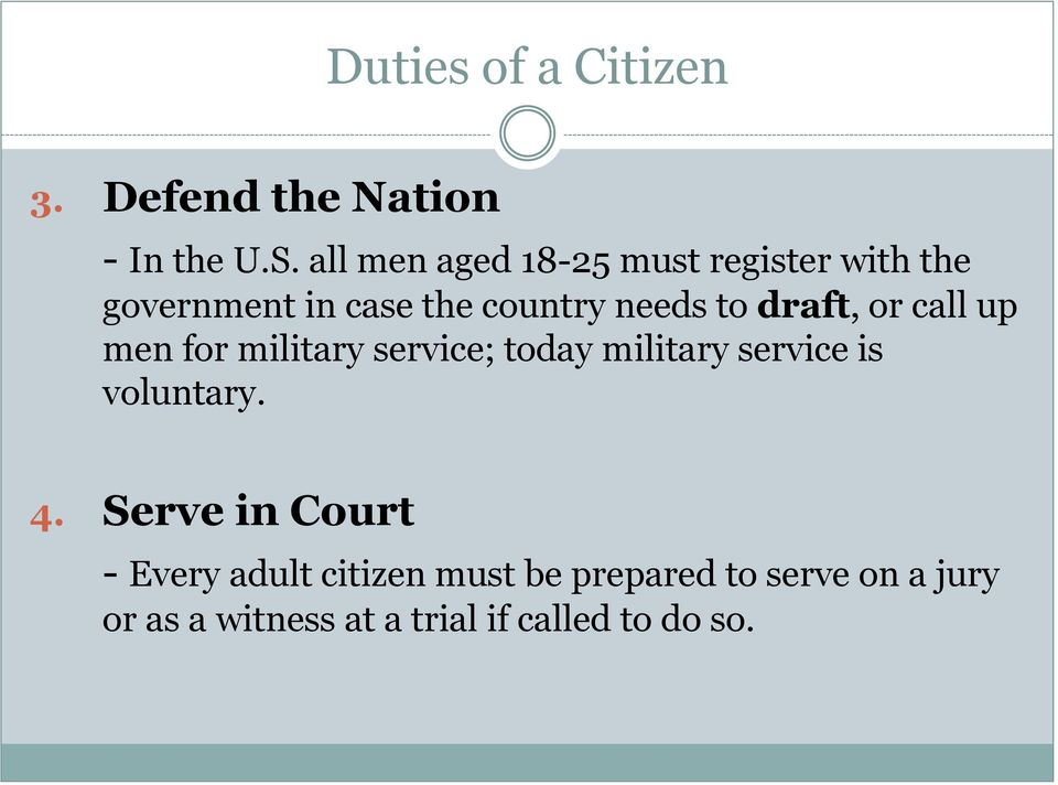 draft, or call up men for military service; today military service is voluntary. 4.