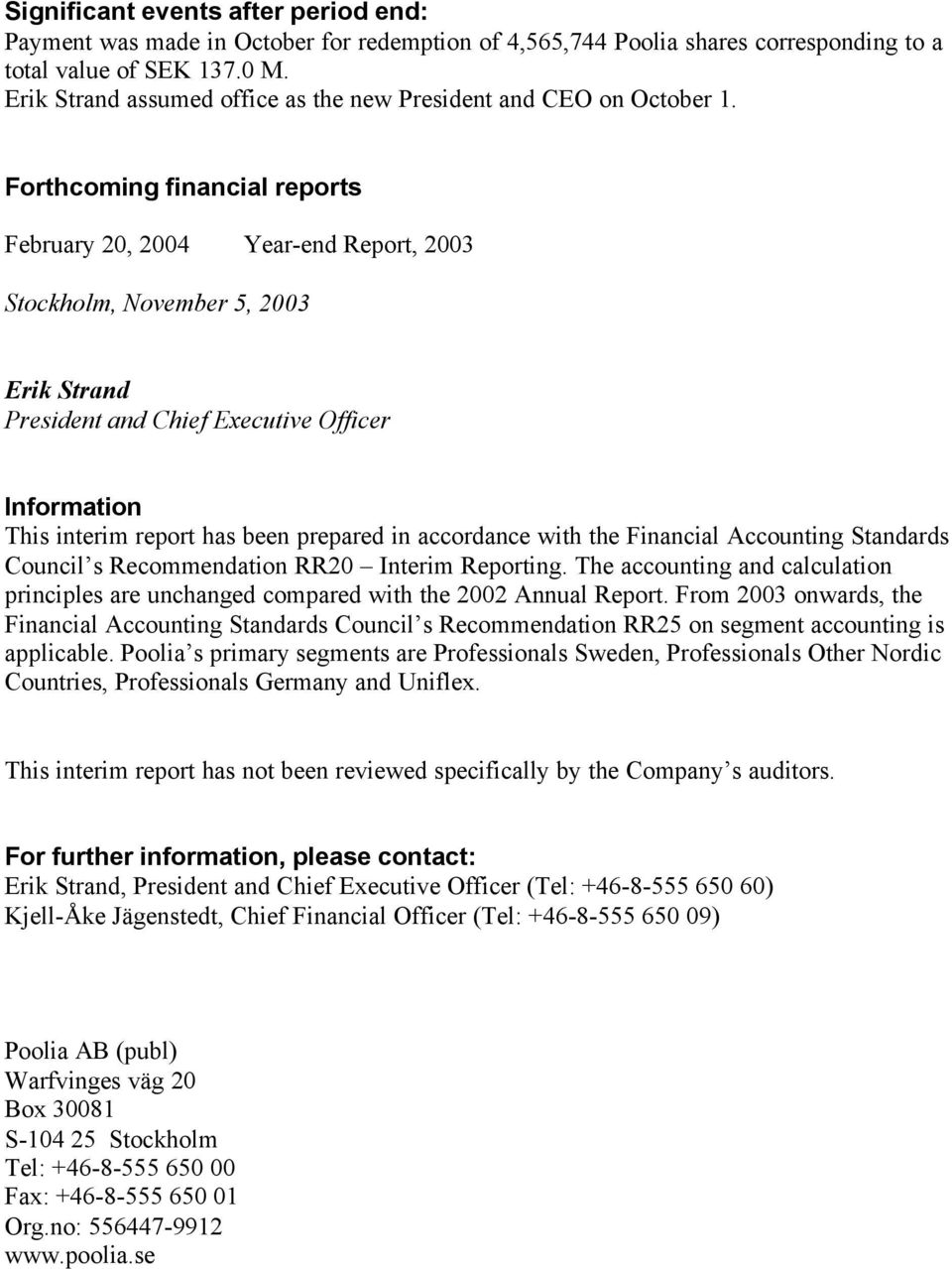 Forthcoming financial reports February 20, 2004 Year-end Report, 2003 Stockholm, November 5, 2003 Erik Strand President and Chief Executive Officer Information This interim report has been prepared