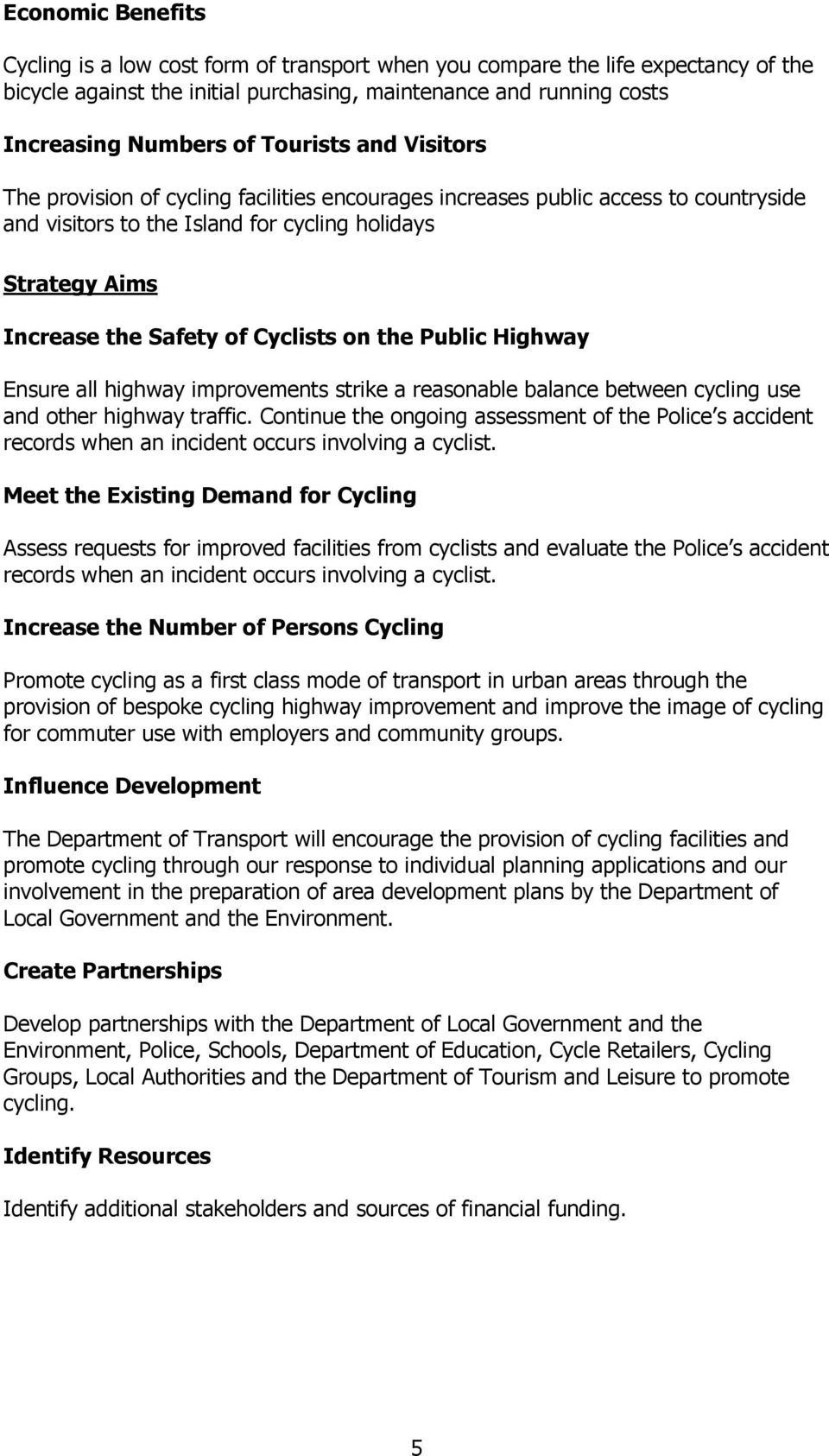 Cyclists on the Public Highway Ensure all highway improvements strike a reasonable balance between cycling use and other highway traffic.