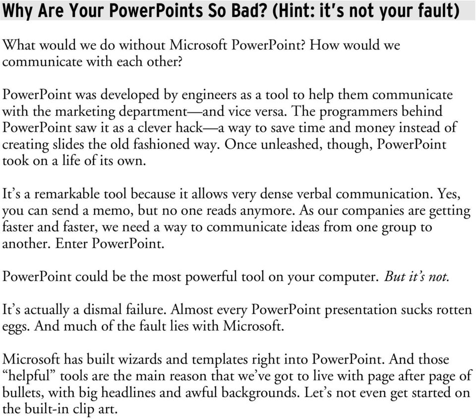 The programmers behind PowerPoint saw it as a clever hack a way to save time and money instead of creating slides the old fashioned way. Once unleashed, though, PowerPoint took on a life of its own.
