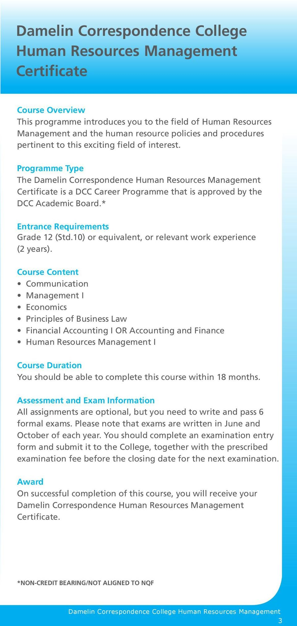 Programme Type The Damelin Correspondence Human Resources Management Certificate is a DCC Career Programme that is approved by the DCC Academic Board.* Entrance Requirements Grade 12 (Std.