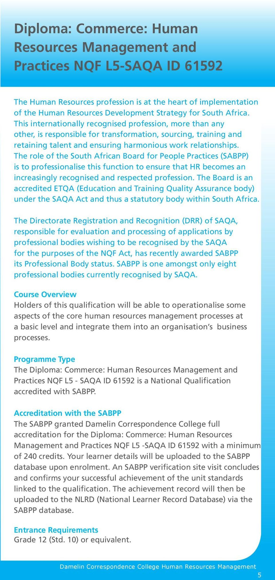 The role of the South African Board for People Practices (SABPP) is to professionalise this function to ensure that HR becomes an increasingly recognised and respected profession.