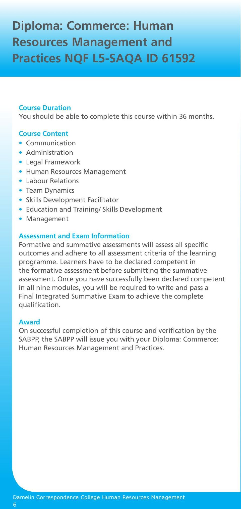 Management Assessment and Exam Information Formative and summative assessments will assess all specific outcomes and adhere to all assessment criteria of the learning programme.