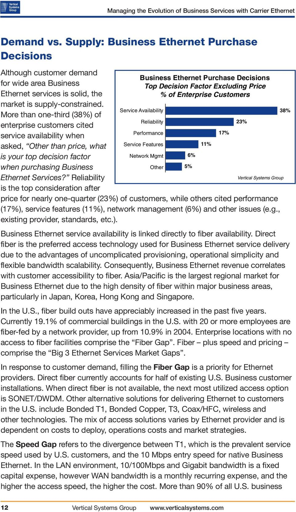 More than one-third (38%) of enterprise customers cited service availability when asked, Other than price, what is your top decision factor when purchasing Business Ethernet Services?