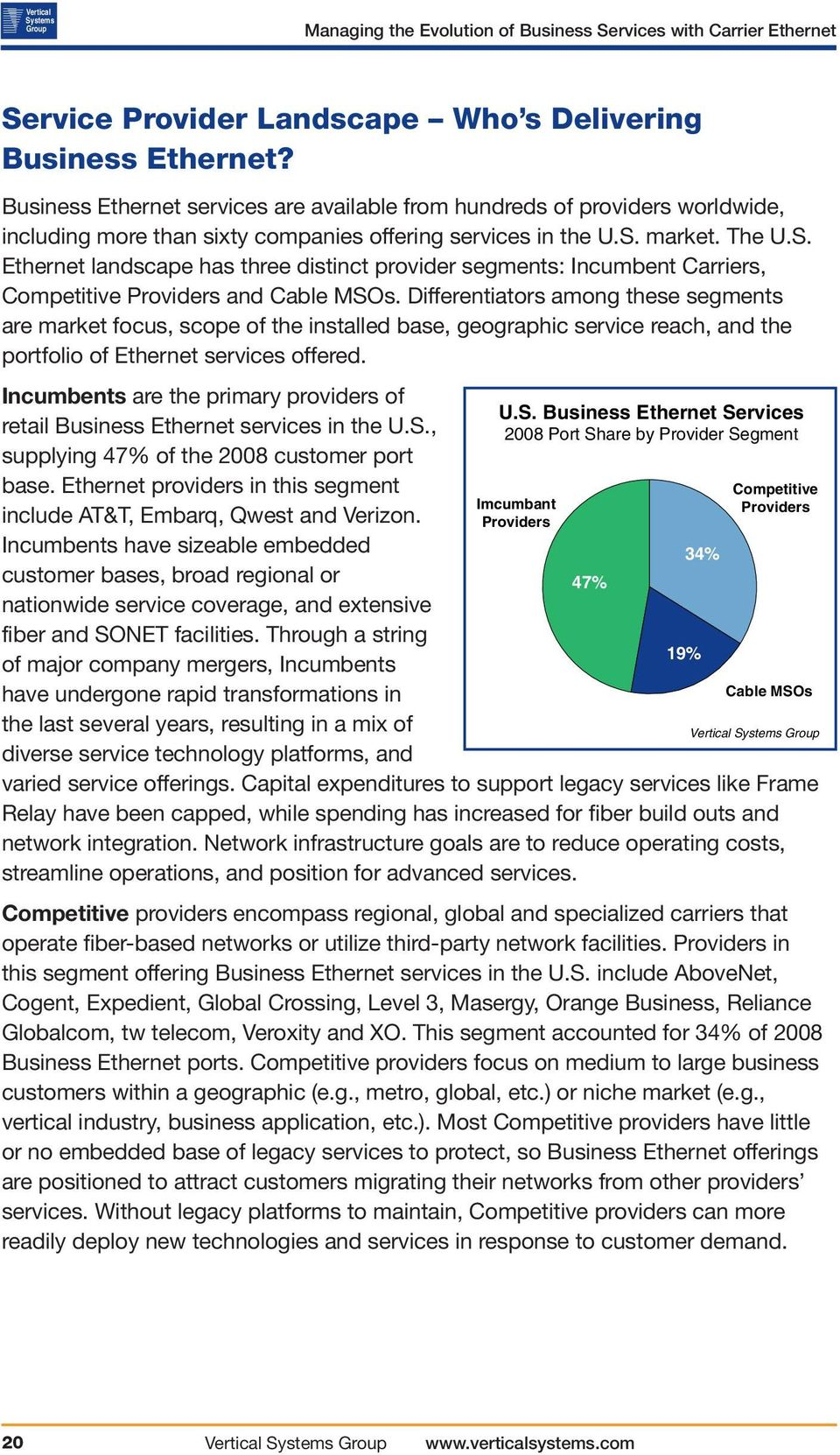 market. The U.S. Ethernet landscape has three distinct provider segments: Incumbent Carriers, Competitive Providers and Cable MSOs.