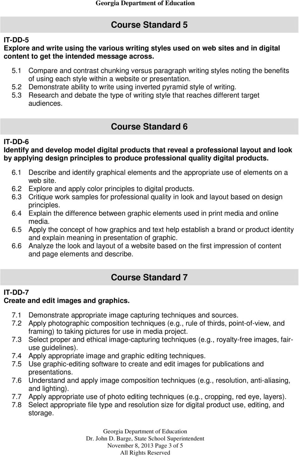 Course Standard 6 IT-DD-6 Identify and develop model digital products that reveal a professional layout and look by applying design principles to produce professional quality digital products. 6.1 Describe and identify graphical elements and the appropriate use of elements on a web site.