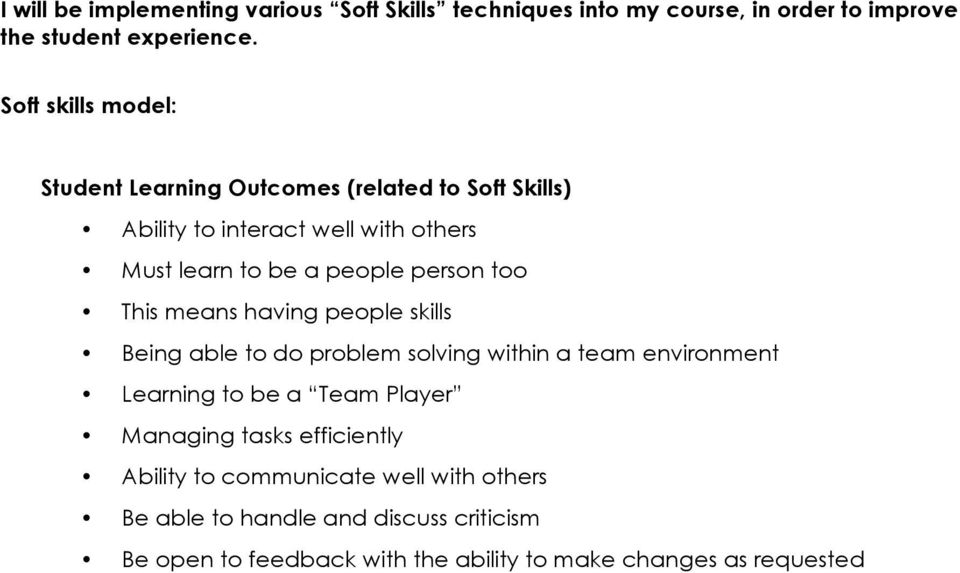 person too This means having people skills Being able to do problem solving within a team environment Learning to be a Team Player