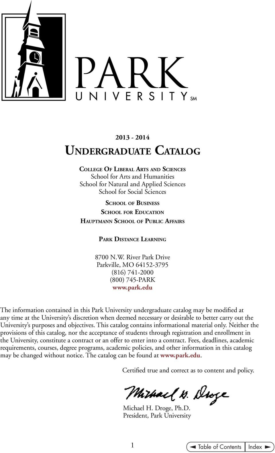 edu The information contained in this Park University undergraduate catalog may be modified at any time at the University s discretion when deemed necessary or desirable to better carry out the