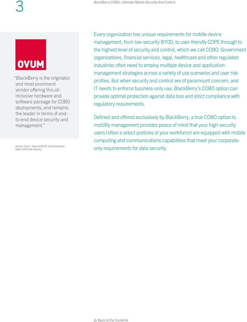 Source: Ovum, Beyond BYOD: How Businesses Might COPE with Mobility Every organization has unique requirements for mobile device management, from low-security BYOD, to user-friendly COPE through to