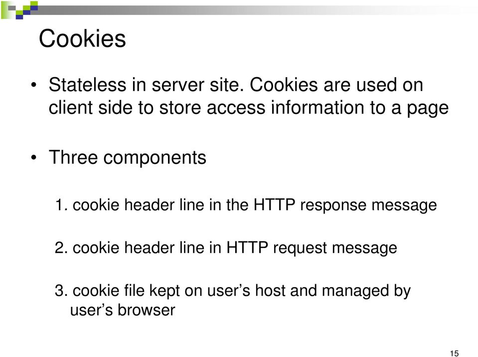 Three components 1. cookie header line in the HTTP response message 2.