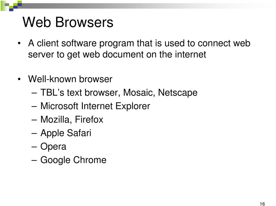 Well-known browser TBL s text browser, Mosaic, Netscape