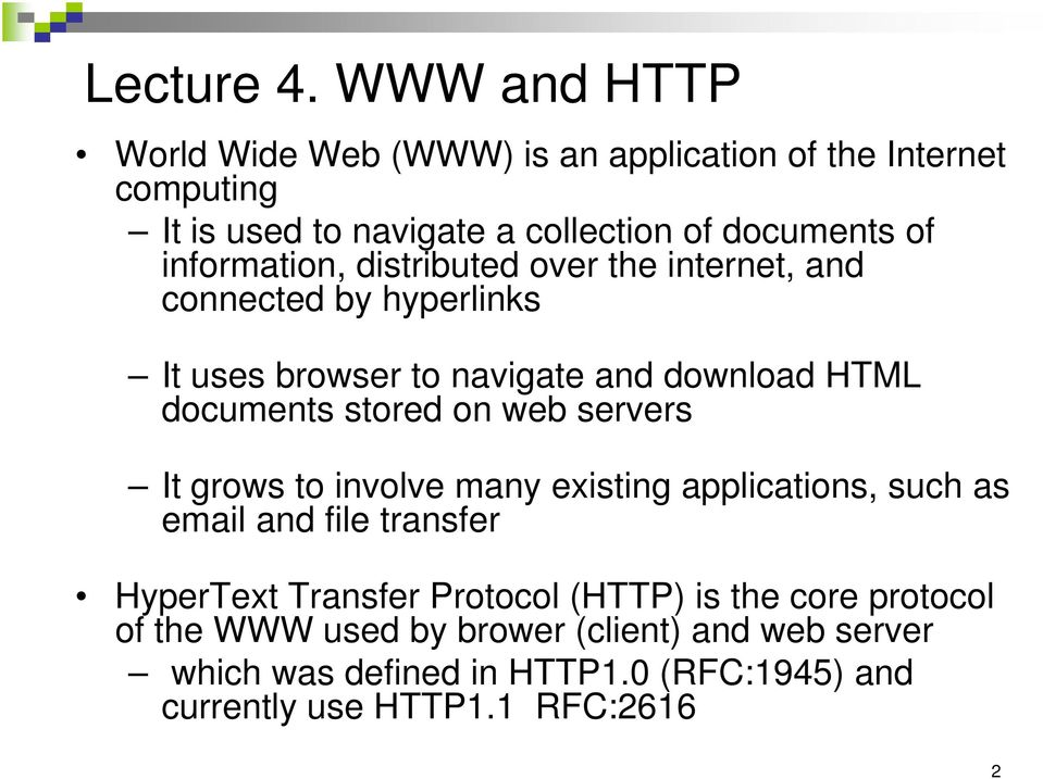 information, distributed over the internet, and connected by hyperlinks It uses browser to navigate and download HTML documents stored on