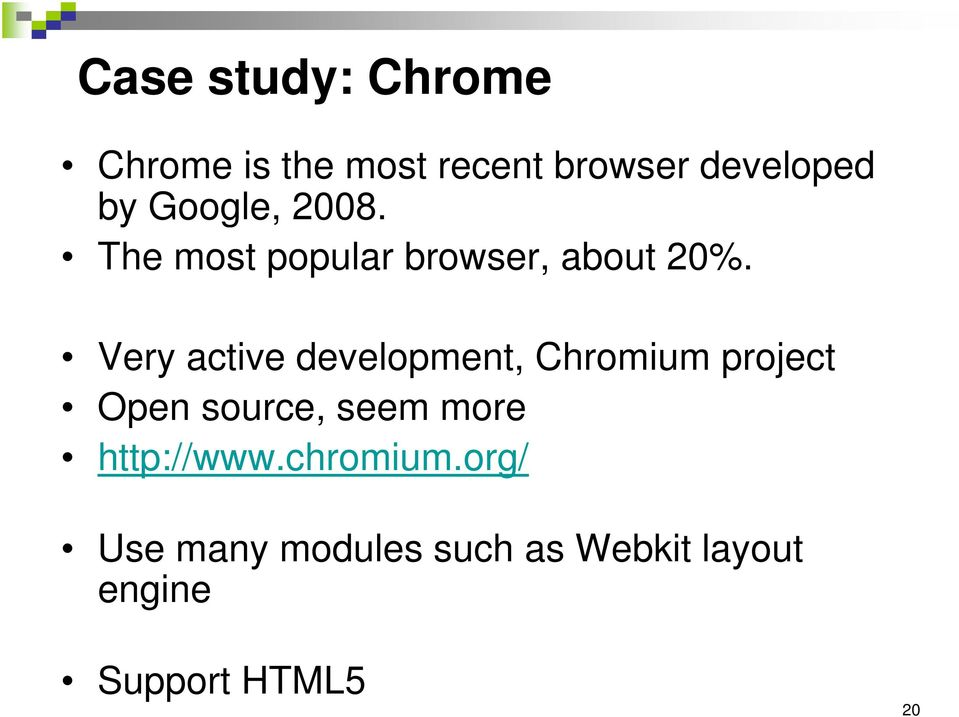 Very active development, Chromium project Open source, seem more