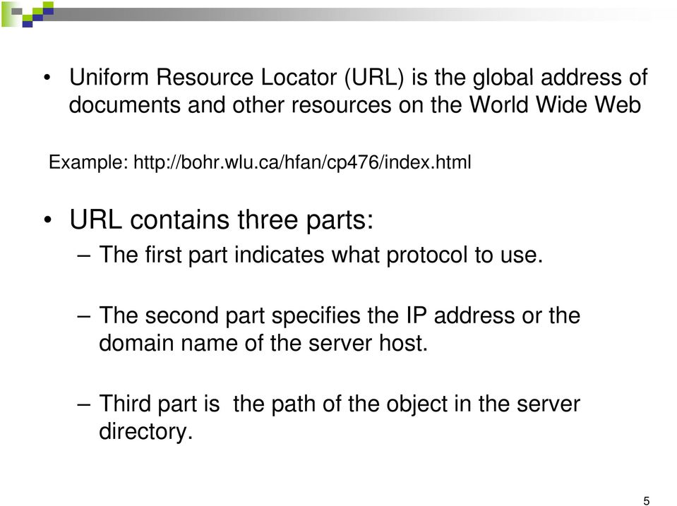 html URL contains three parts: The first part indicates what protocol to use.