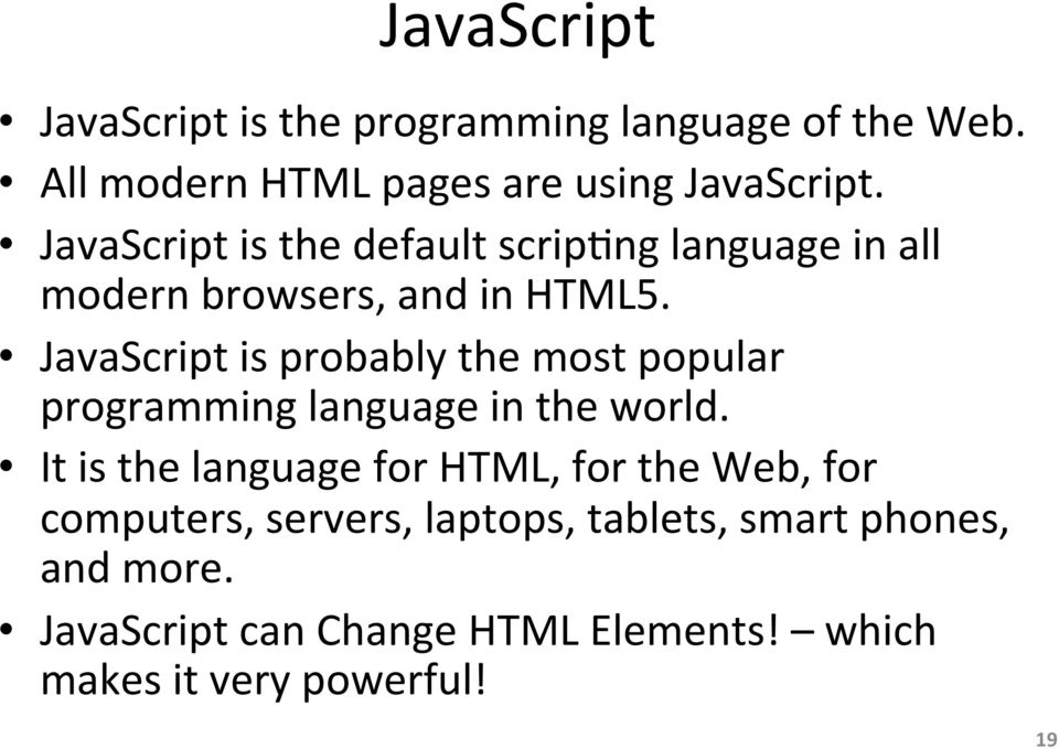 JavaScript is probably the most popular programming language in the world.