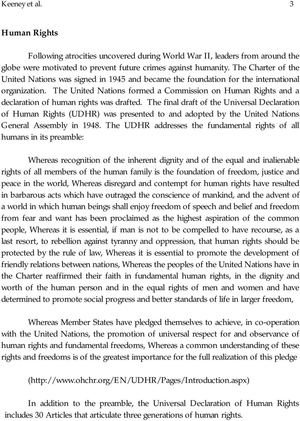 The United Nations formed a Commission on Human Rights and a declaration of human rights was drafted.