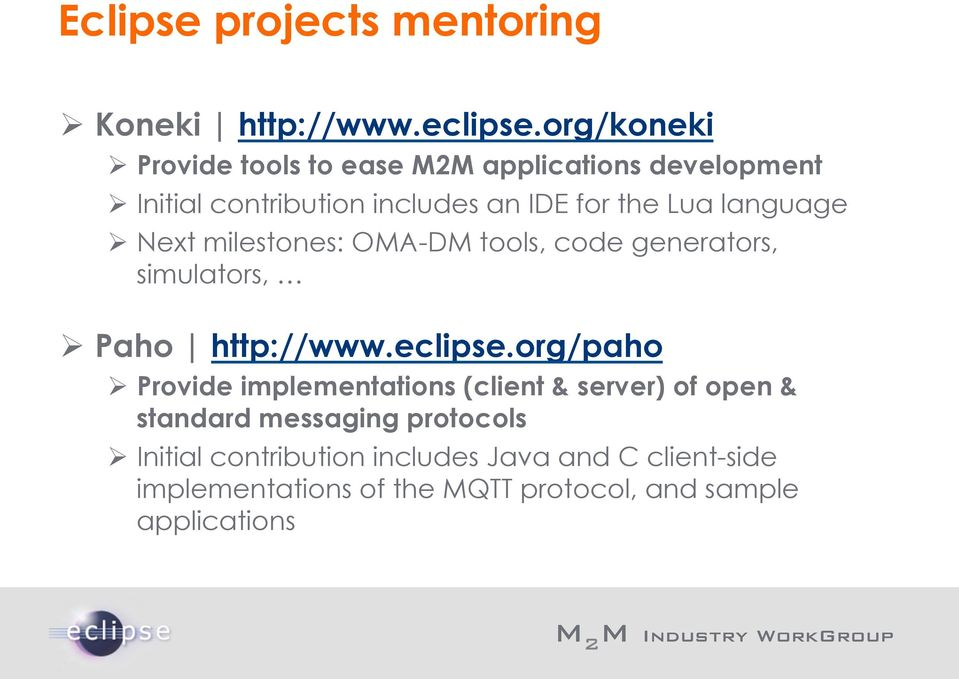 language Ø Next milestones: OMA-DM tools, code generators, simulators, Ø Paho http://www.eclipse.