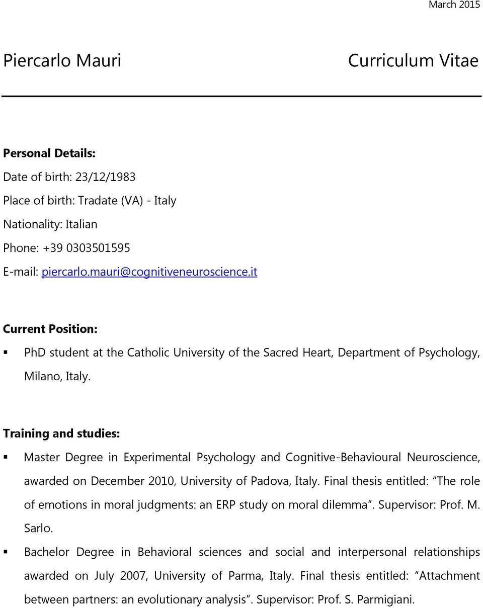 Training and studies: Master Degree in Experimental Psychology and Cognitive-Behavioural Neuroscience, awarded on December 2010, University of Padova, Italy.