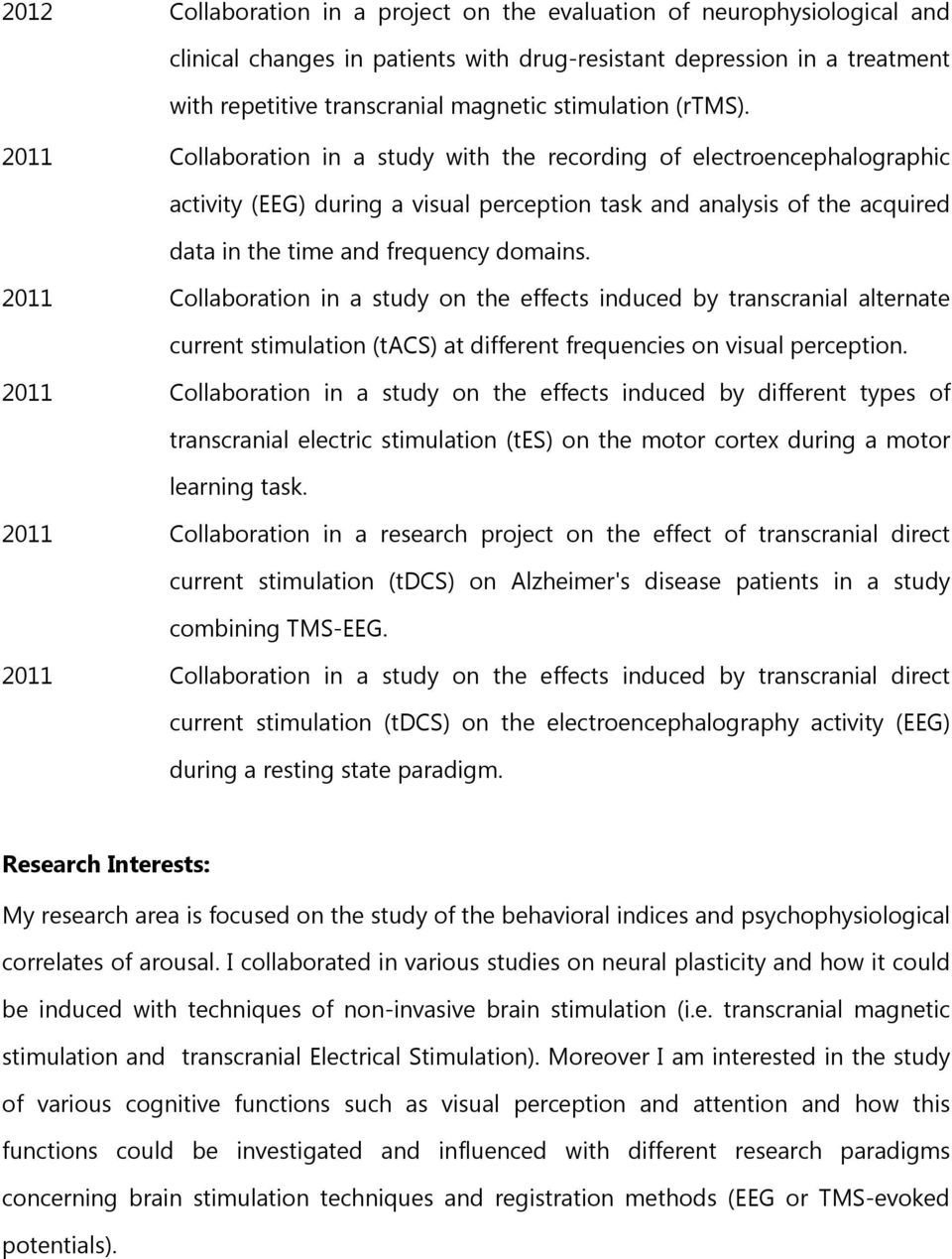 2011 Collaboration in a study with the recording of electroencephalographic activity (EEG) during a visual perception task and analysis of the acquired data in the time and frequency domains.