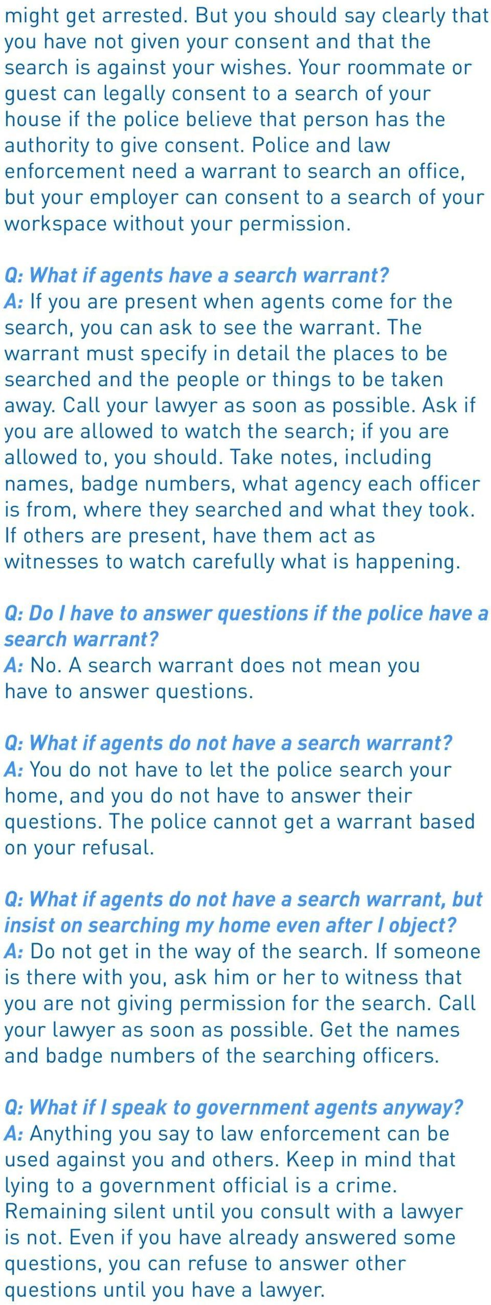 Police and law enforcement need a warrant to search an office, but your employer can consent to a search of your workspace without your permission. Q: What if agents have a search warrant?