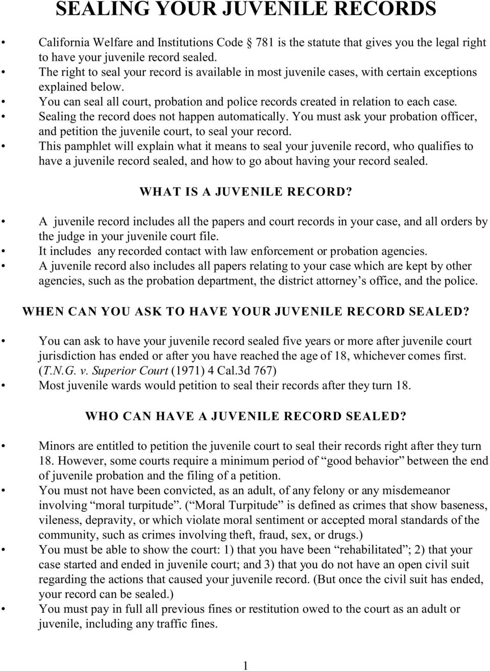 Sealing the record does not happen automatically. You must ask your probation officer, and petition the juvenile court, to seal your record.