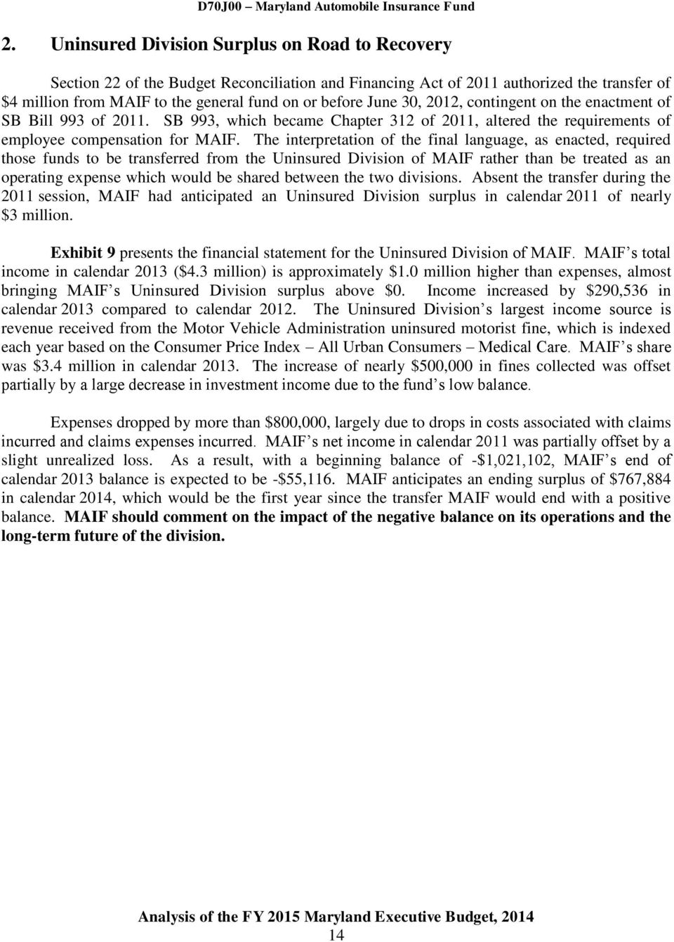 The interpretation of the final language, as enacted, required those funds to be transferred from the Uninsured Division of MAIF rather than be treated as an operating expense which would be shared