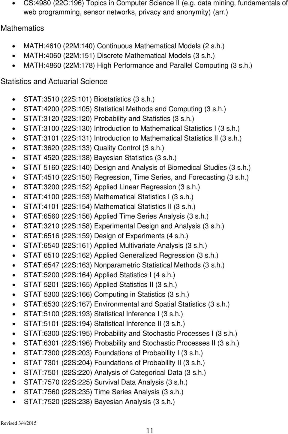 h.) STAT:4200 (22S:105) Statistical Methods and Computing (3 s.h.) STAT:3120 (22S:120) Probability and Statistics (3 s.h.) STAT:3100 (22S:130) Introduction to Mathematical Statistics I (3 s.h.) STAT:3101 (22S:131) Introduction to Mathematical Statistics II (3 s.