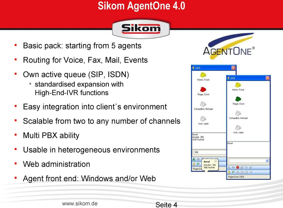 (SIP, ISDN) standardised expansion with High-End-IVR functions Easy integration into client s