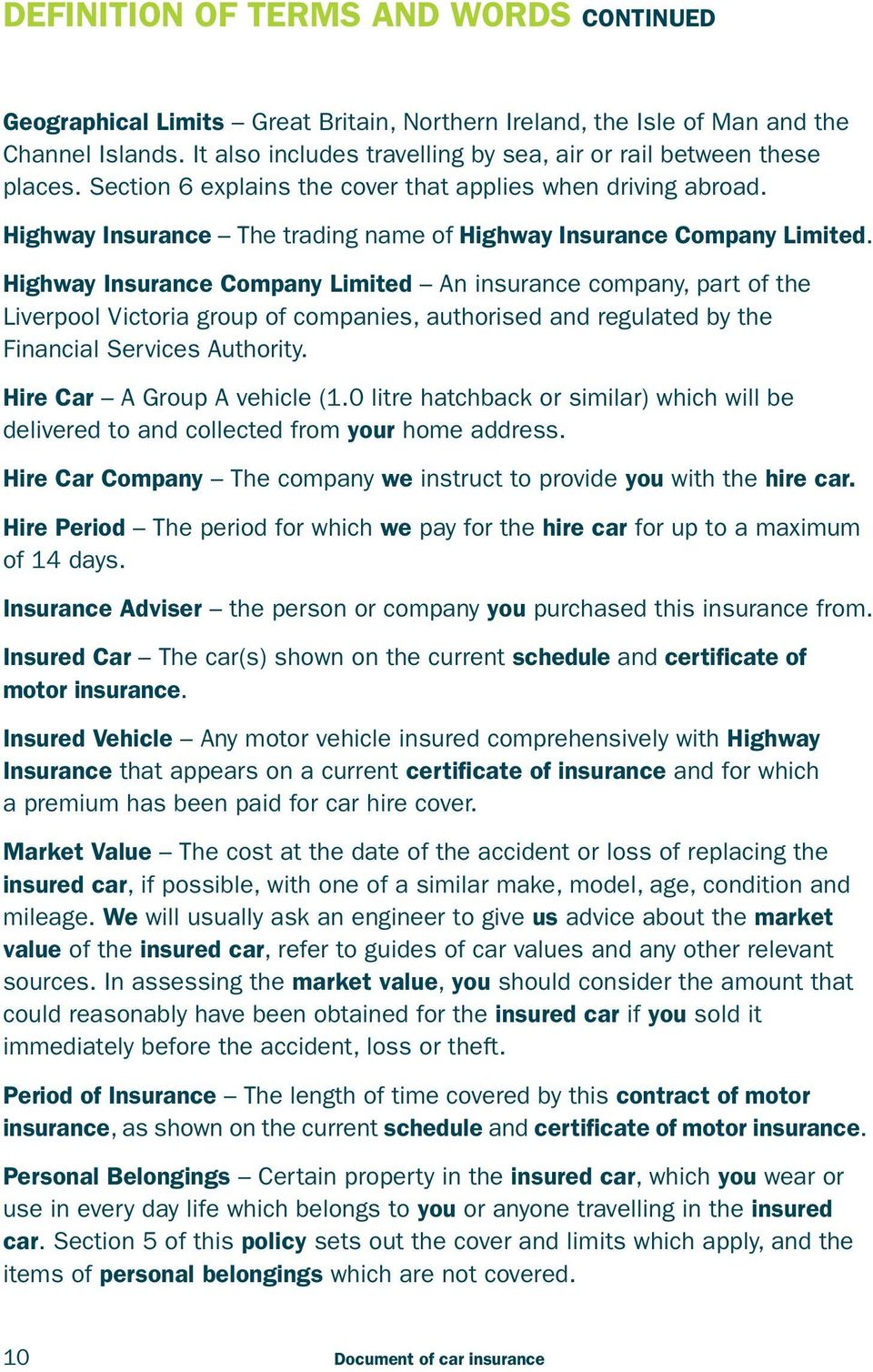Highway Isurace Compay Limited A isurace compay, part of the Liverpool Victoria group of compaies, authorised ad regulated by the Fiacial Services Authority. Hire Car A Group A vehicle (1.